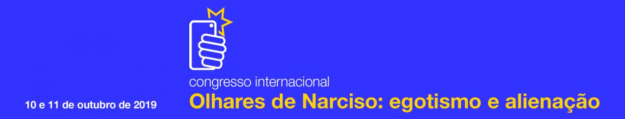 """Congresso Internacional """"Olhares de Narciso: egotismo e alienação"""""""